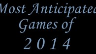 Eric takes on the daunting task of compiling a list of his most anticipated games of 2014.